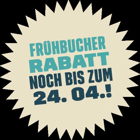 Frühbucher Rabatt noch bis zum 24.04.!!!